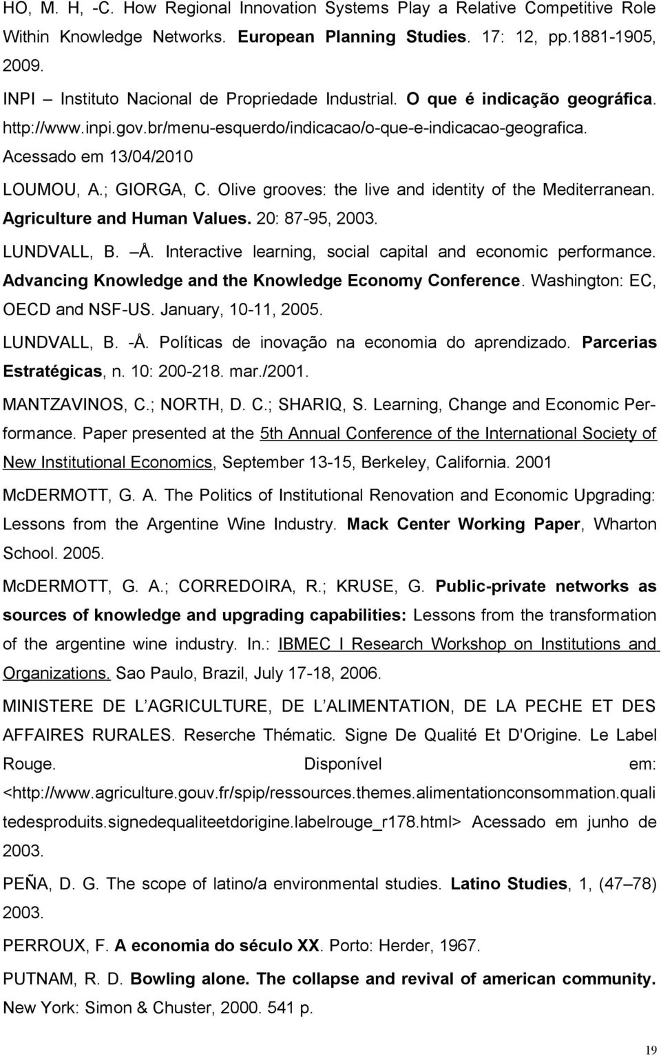 ; GIORGA, C. Olive grooves: the live and identity of the Mediterranean. Agriculture and Human Values. 20: 87-95, 2003. LUNDVALL, B. Å. Interactive learning, social capital and economic performance.
