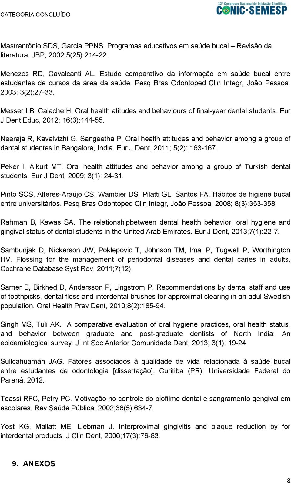 Oral health atitudes and behaviours of final-year dental students. Eur J Dent Educ, 2012; 16(3):144-55. Neeraja R, Kavalvizhi G, Sangeetha P.