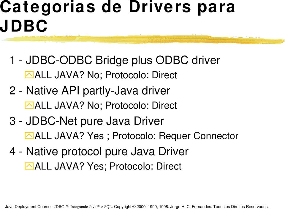 No; Protocolo: Direct 3 - JDBC-Net pure Java Driver ALL JAVA?