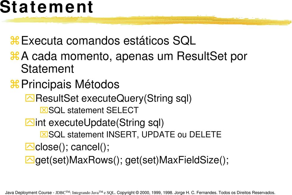 sql) SQL statement SELECT int executeupdate(string sql) SQL statement