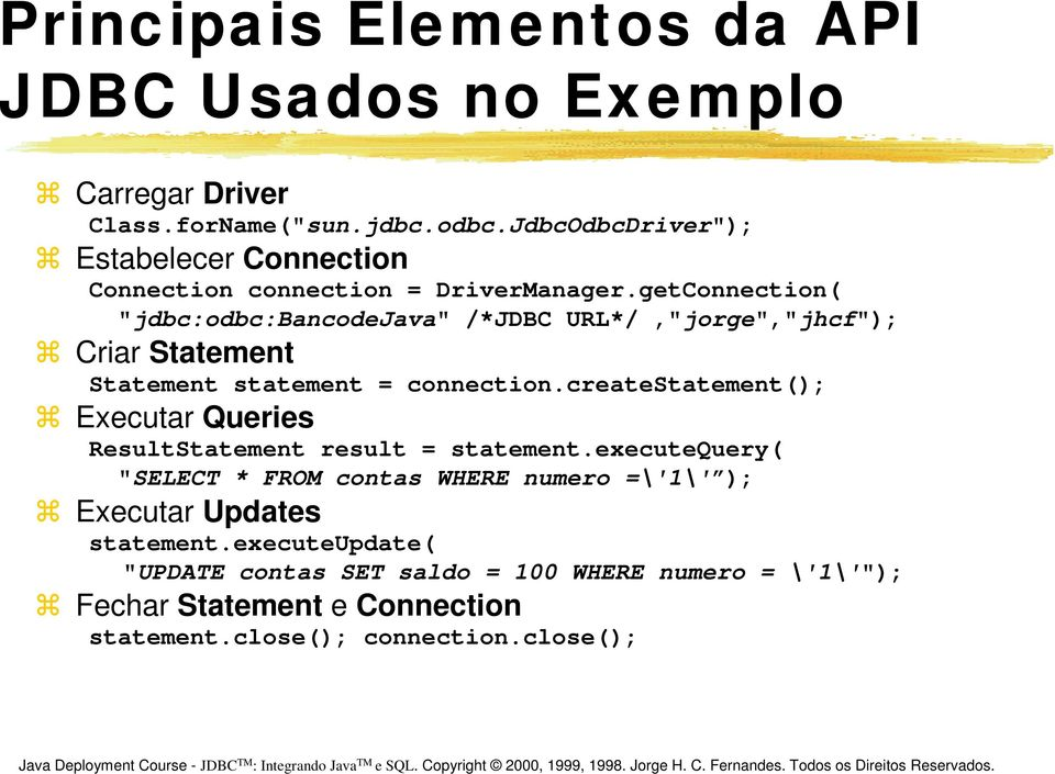 "getConnection( ""jdbc:odbc:bancodejava"" /*JDBC URL*/,""jorge"",""jhcf""); Criar Statement Statement statement = connection."