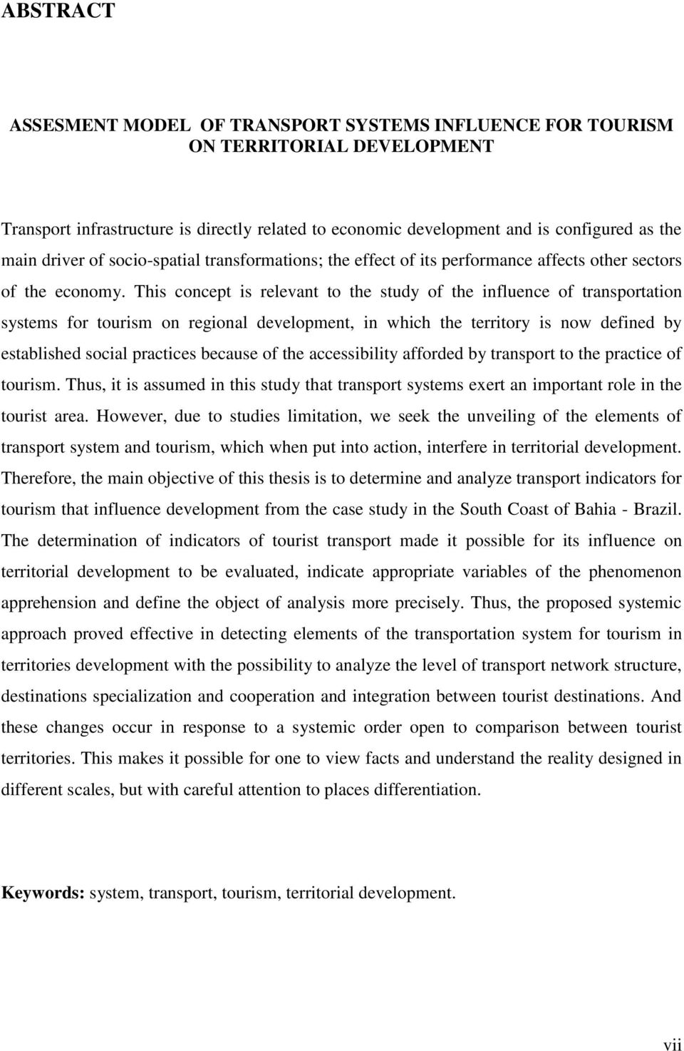 This concept is relevant to the study of the influence of transportation systems for tourism on regional development, in which the territory is now defined by established social practices because of
