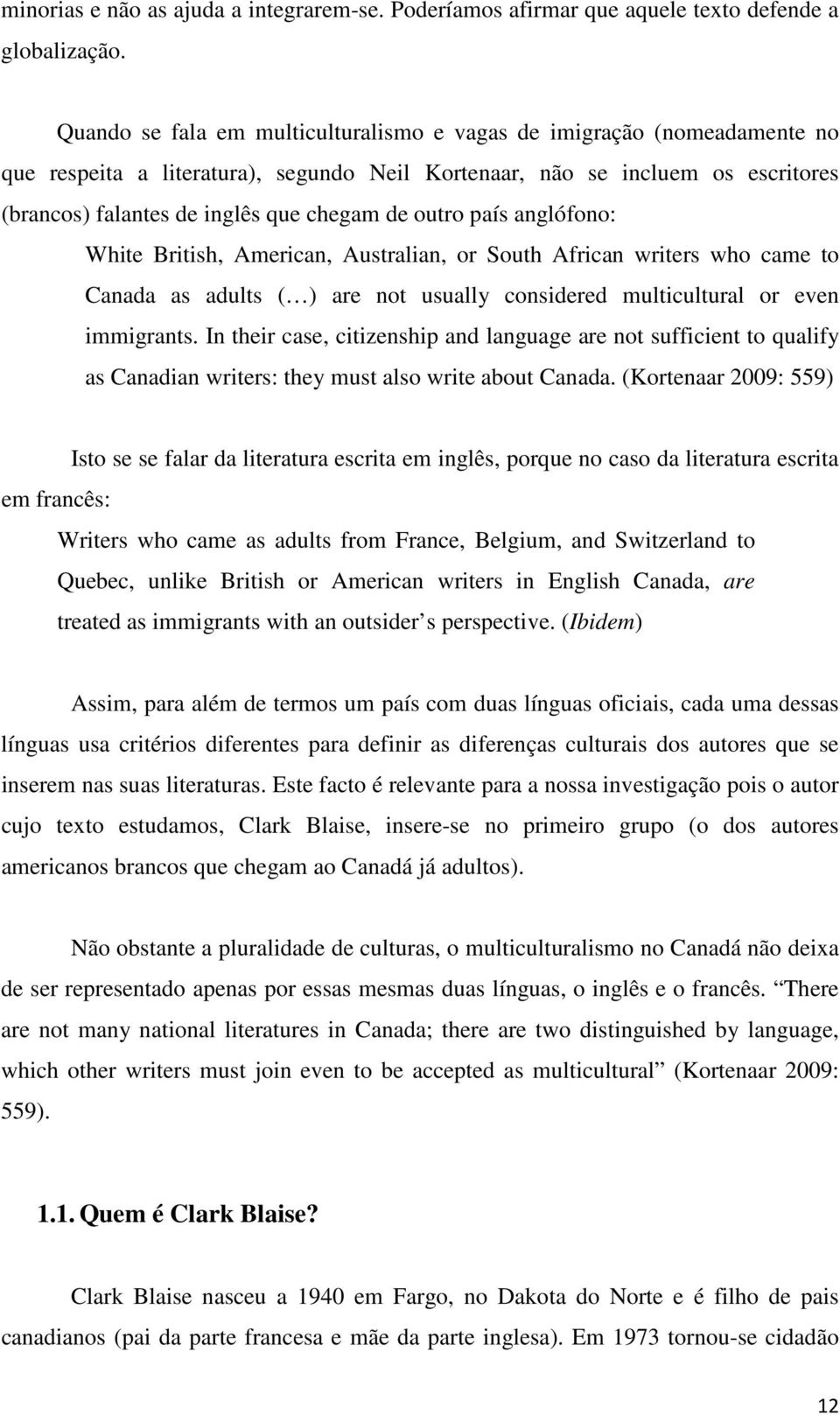 outro país anglófono: White British, American, Australian, or South African writers who came to Canada as adults ( ) are not usually considered multicultural or even immigrants.