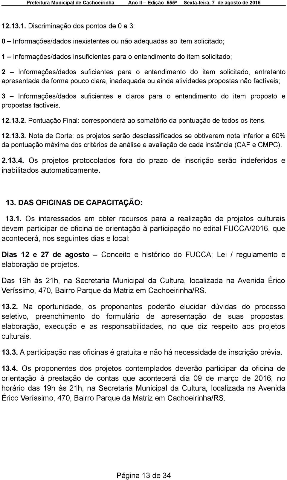 suficientes e claros para o entendimento do item proposto e propostas factíveis. 12.13.
