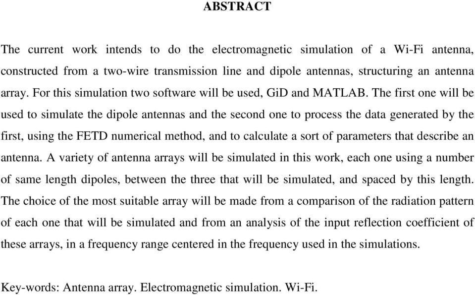 The first one will be used to simulate the dipole antennas and the second one to process the data generated by the first, using the FETD numerical method, and to calculate a sort of parameters that