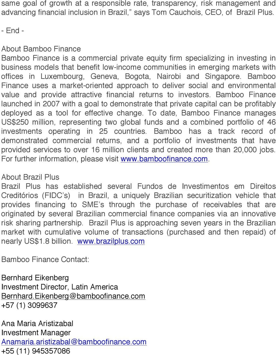 Luxembourg, Geneva, Bogota, Nairobi and Singapore. Bamboo Finance uses a market-oriented approach to deliver social and environmental value and provide attractive financial returns to investors.