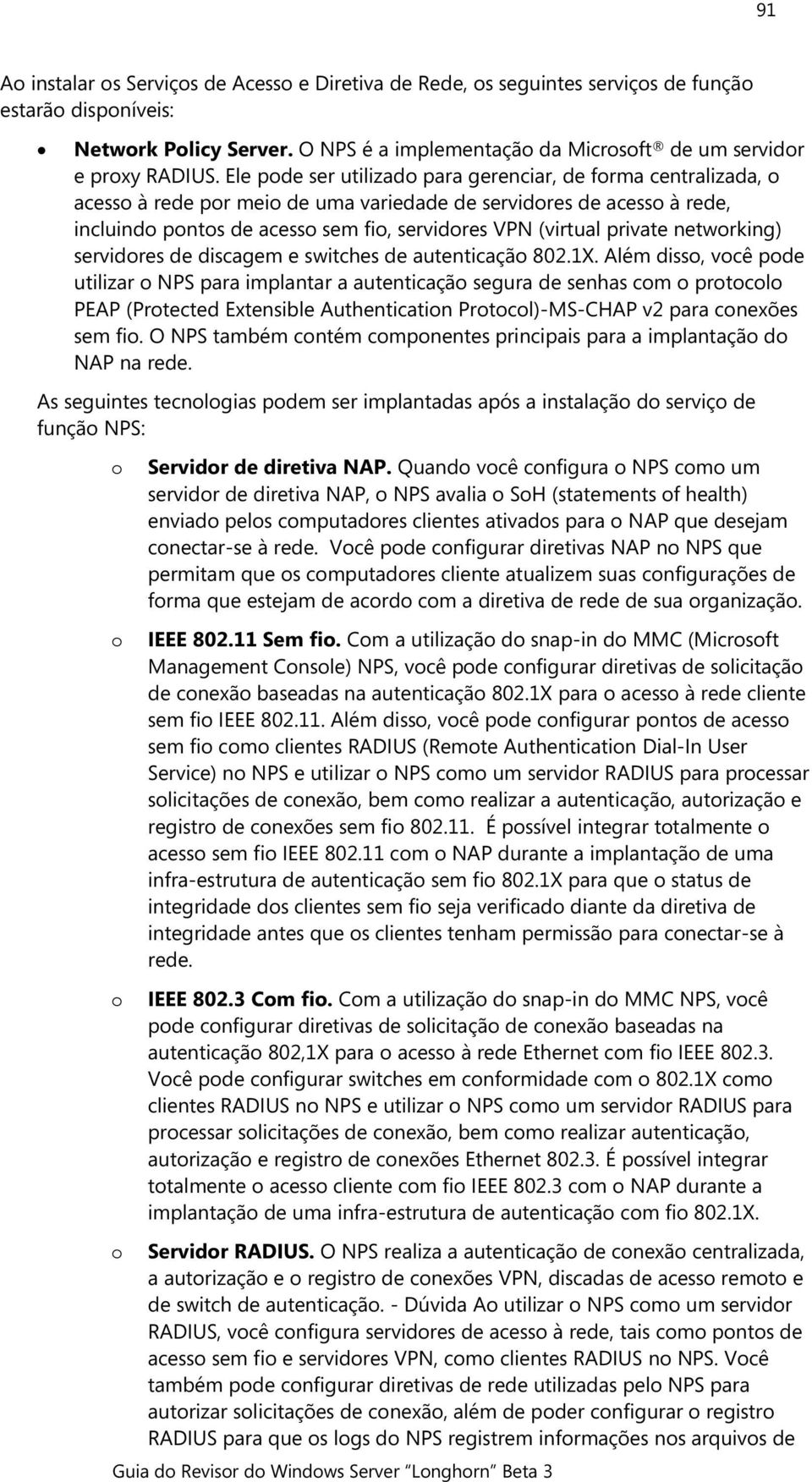 private networking) servidores de discagem e switches de autenticação 802.1X.