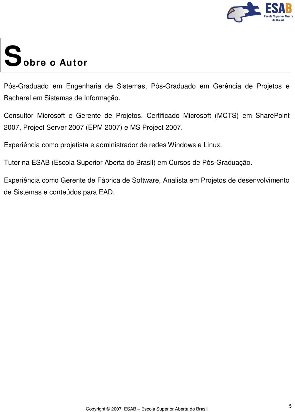 Certificado Microsoft (MCTS) em SharePoint 2007, Project Server 2007 (EPM 2007) e MS Project 2007.