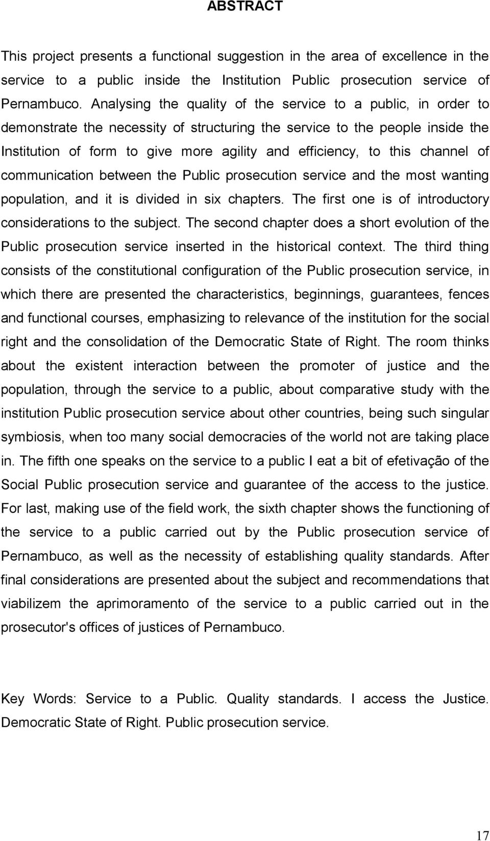 this channel of communication between the Public prosecution service and the most wanting population, and it is divided in six chapters. The first one is of introductory considerations to the subject.