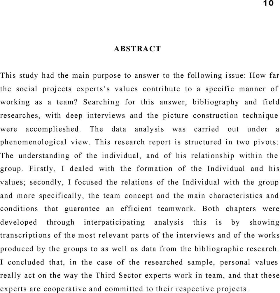 The data analysis was carried out under a phenomenological view. This research report is structured in two pivots: The understanding of the individual, and of his relationship within the group.
