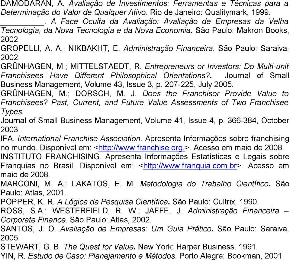 São Paulo: Saraiva, 2002. GRÜNHAGEN, M.; MITTELSTAEDT, R. Entrepreneurs or Investors: Do Multi-unit Franchisees Have Different Philosophical Orientations?