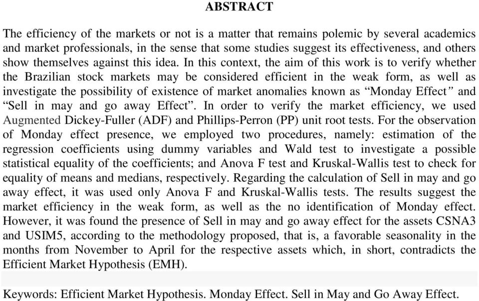 In this context, the aim of this work is to verify whether the Brazilian stock markets may be considered efficient in the weak form, as well as investigate the possibility of existence of market