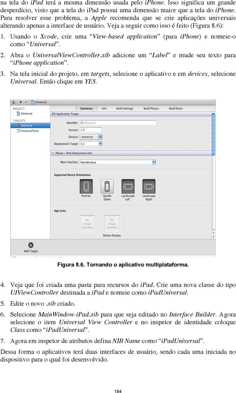 Usando o Xcode, crie uma View-based application (para iphone) e nomeie-o como Universal. 2. Abra o UniversalViewController.xib adicione um Label e mude seu texto para iphone application. 3.