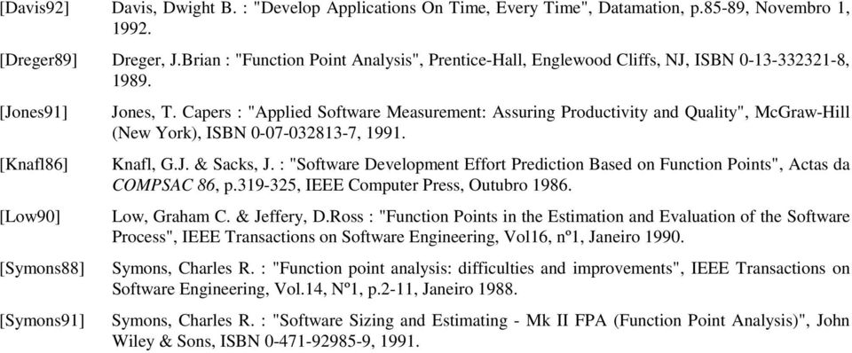 "Capers : ""Applied Software Measurement: Assuring Productivity and Quality"", McGraw-Hill (New York), ISBN 0-07-032813-7, 1991. [Knafl86] Knafl, G.J. & Sacks, J."