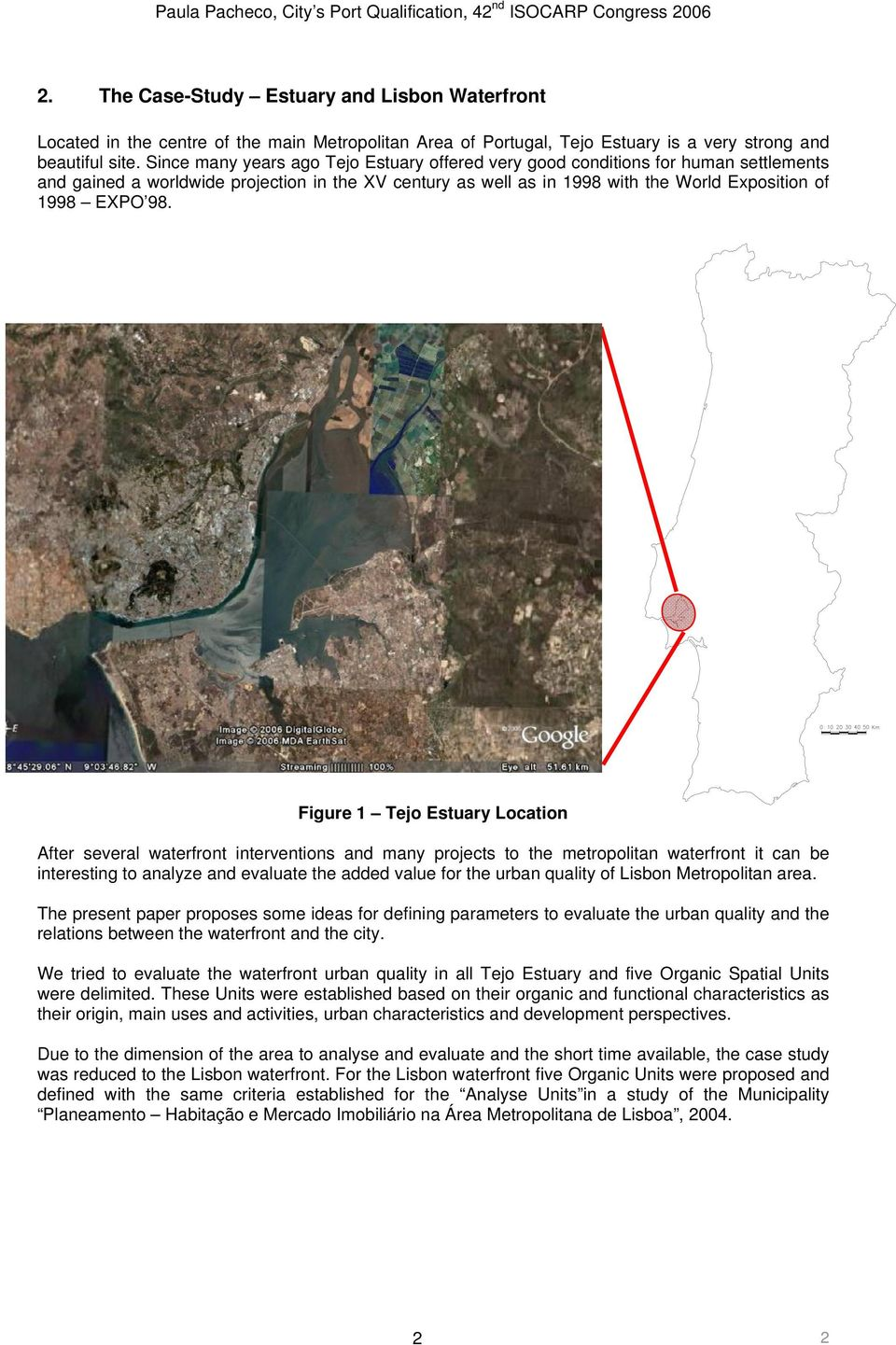 Figure 1 Tejo Estuary Location After several waterfront interventions and many projects to the metropolitan waterfront it can be interesting to analyze and evaluate the added value for the urban