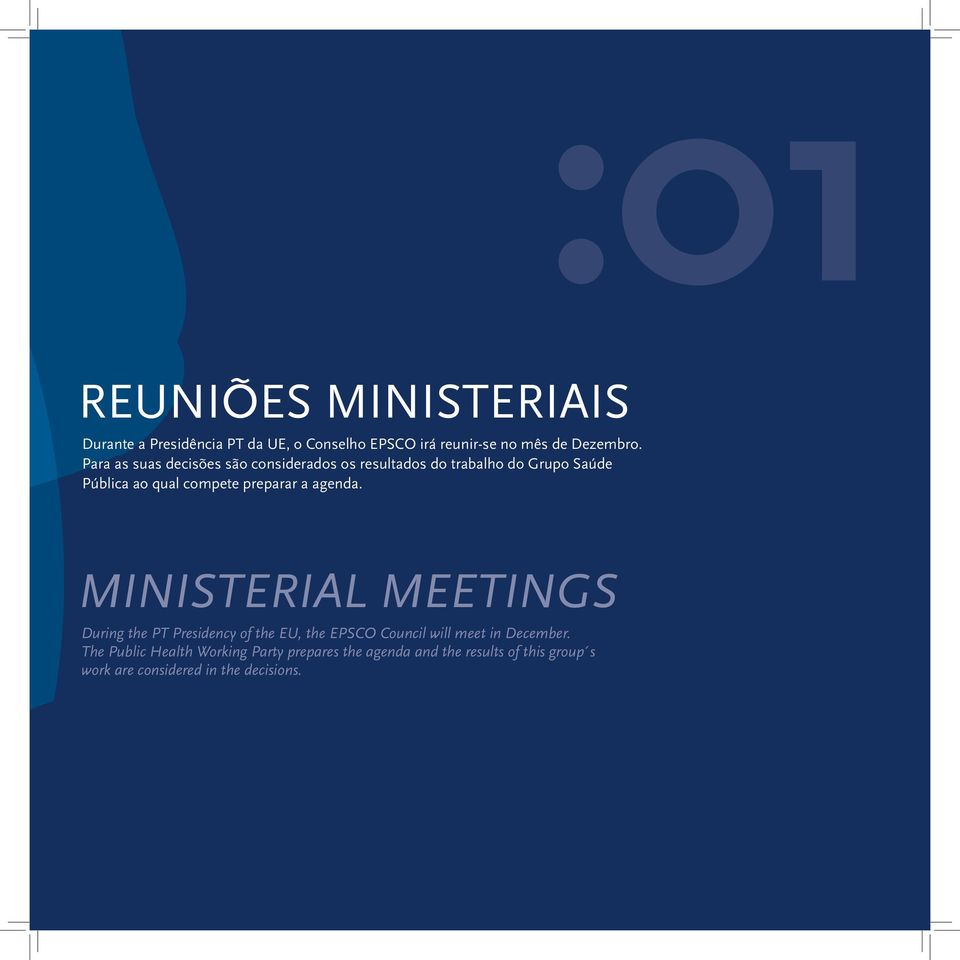 MINISTERIAL MEETINGS During the PT Presidency of the EU, the EPSCO Council will meet in December.