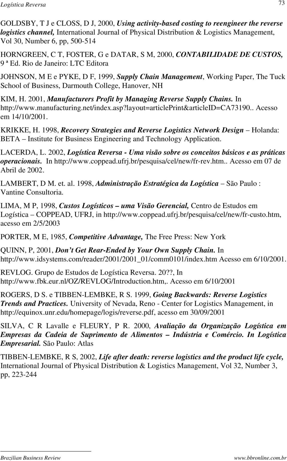 Rio de Janeiro: LTC Editora JOHNSON, M E e PYKE, D F, 1999, Supply Chain Management, Working Paper, The Tuck School of Business, Darmouth College, Hanover, NH KIM, H.