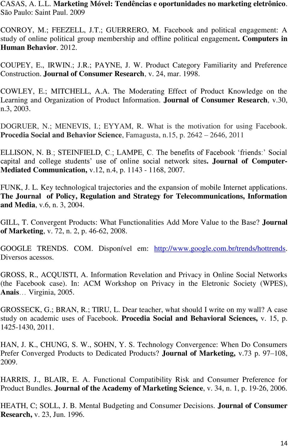 Product Category Familiarity and Preference Construction. Journal of Consumer Research, v. 24, mar. 1998. COWLEY, E.; MITCHELL, A.