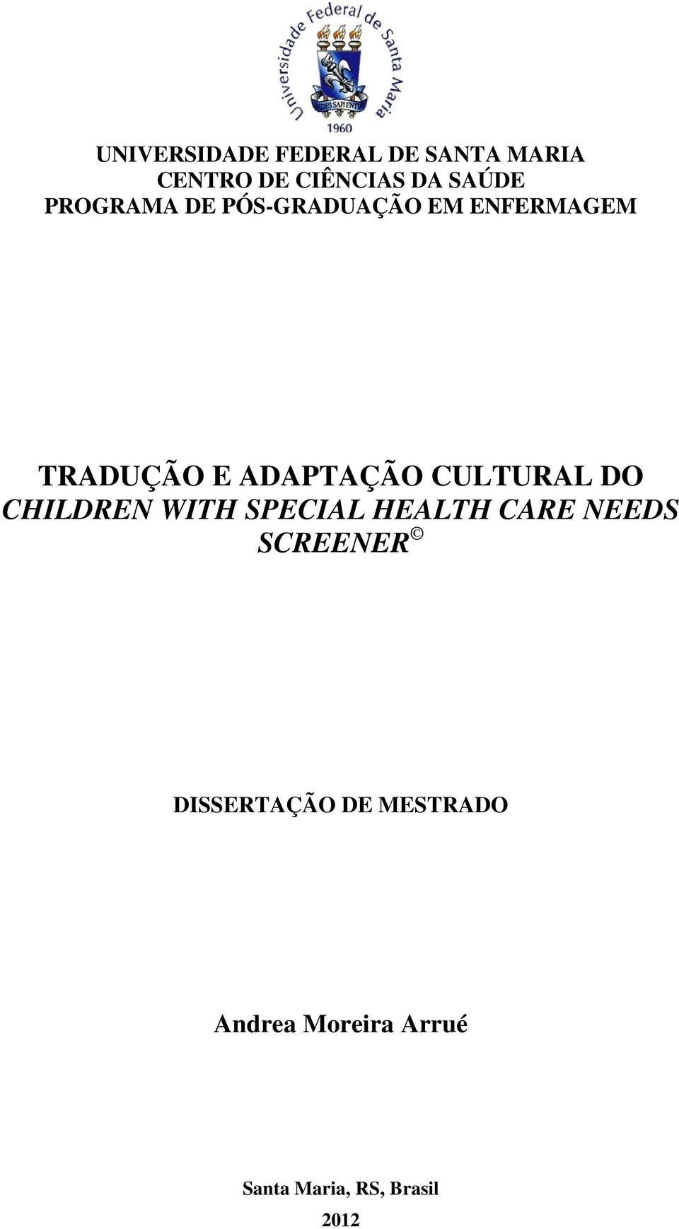CULTURAL DO CHILDREN WITH SPECIAL HEALTH CARE NEEDS SCREENER