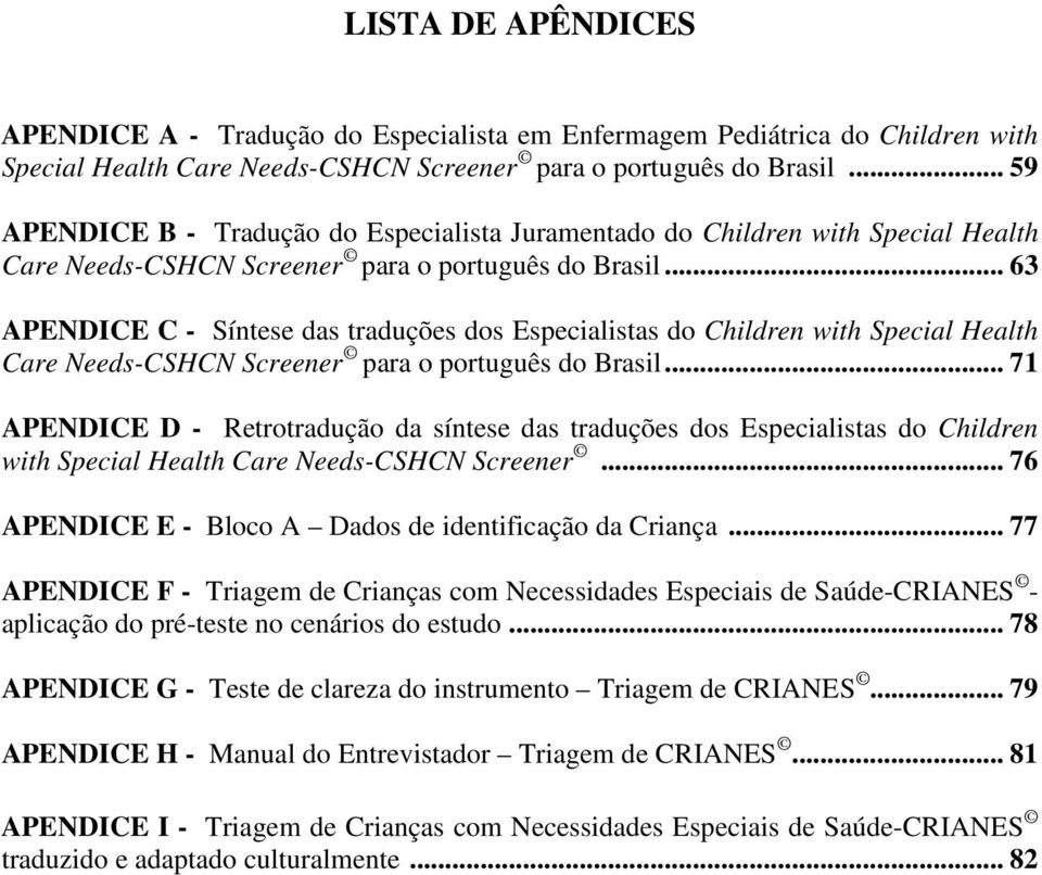 .. 63 APENDICE C - Síntese das traduções dos Especialistas do Children with Special Health Care Needs-CSHCN Screener para o português do Brasil.