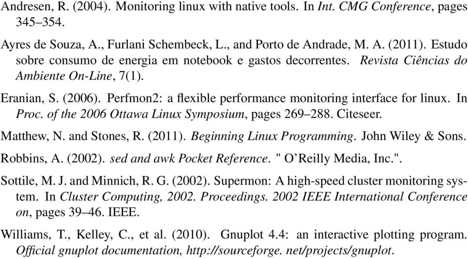 In Proc. of the 2006 Ottawa Linux Symposium, pages 269 288. Citeseer. Matthew, N. and Stones, R. (2011). Beginning Linux Programming. John Wiley & Sons. Robbins, A. (2002).