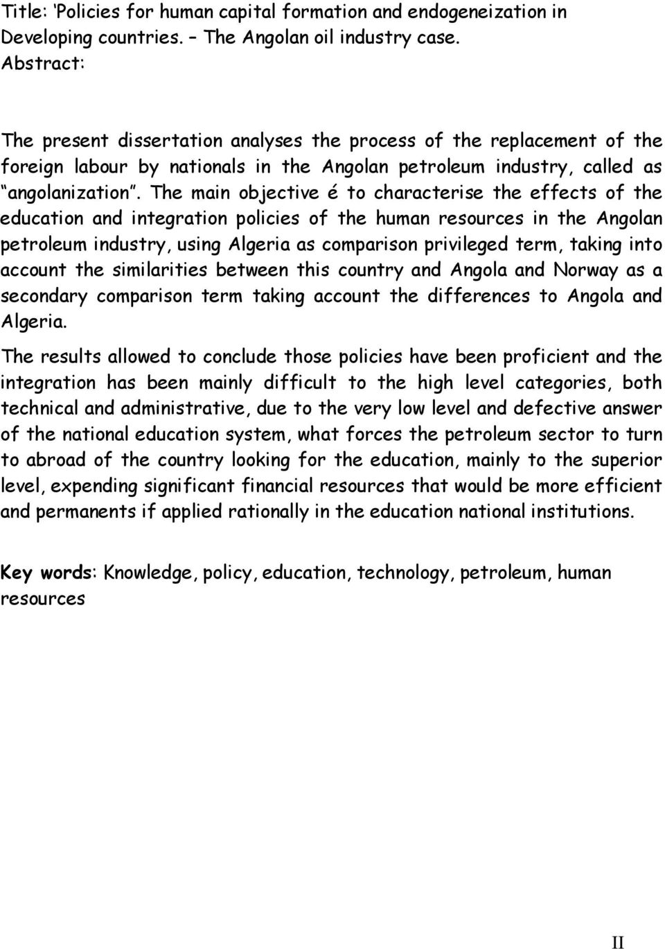 The main objective é to characterise the effects of the education and integration policies of the human resources in the Angolan petroleum industry, using Algeria as comparison privileged term,