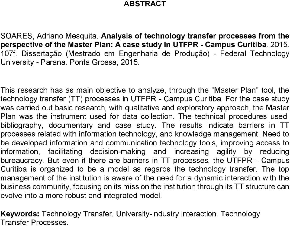 "This research has as main objective to analyze, through the ""Master Plan"" tool, the technology transfer (TT) processes in UTFPR - Campus Curitiba."