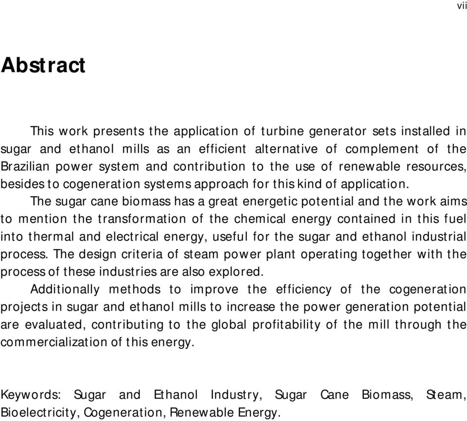 The sugar cane biomass has a great energetic potential and the work aims to mention the transformation of the chemical energy contained in this fuel into thermal and electrical energy, useful for the