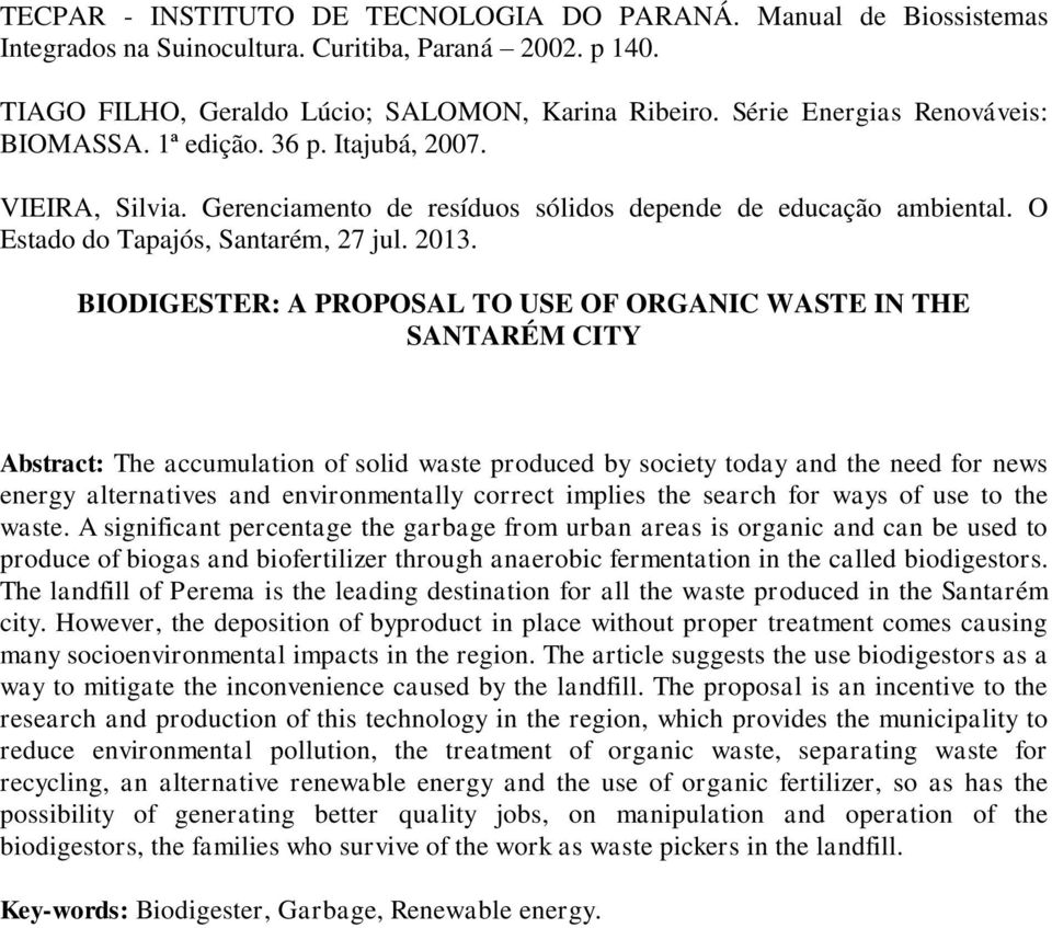 BIODIGESTER: A PROPOSAL TO USE OF ORGANIC WASTE IN THE SANTARÉM CITY Abstract: The accumulation of solid waste produced by society today and the need for news energy alternatives and environmentally