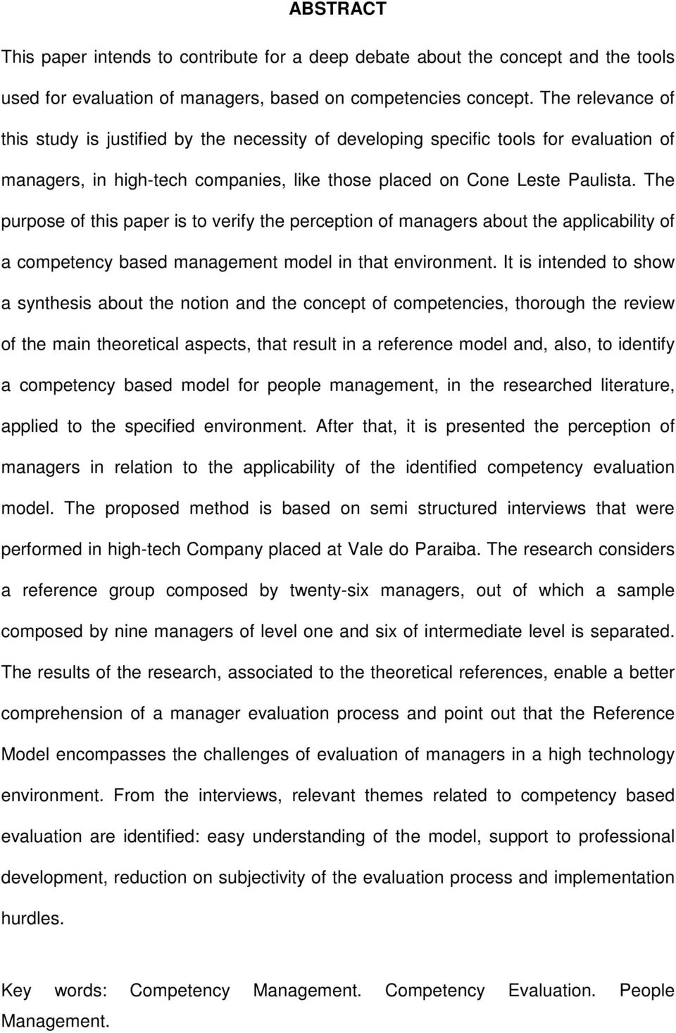The purpose of this paper is to verify the perception of managers about the applicability of a competency based management model in that environment.