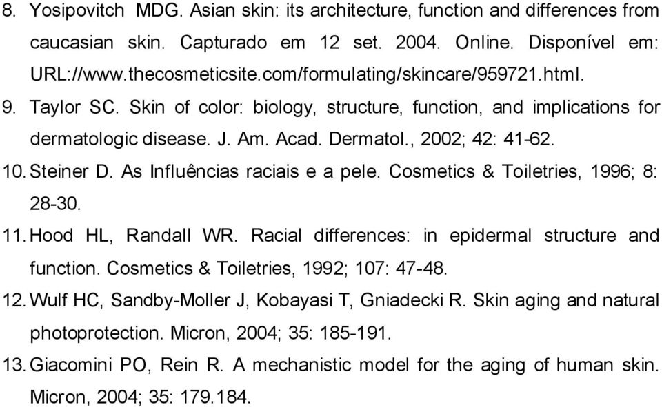 As Influências raciais e a pele. Cosmetics & Toiletries, 1996; 8: 28-30. 11. Hood HL, Randall WR. Racial differences: in epidermal structure and function. Cosmetics & Toiletries, 1992; 107: 47-48.