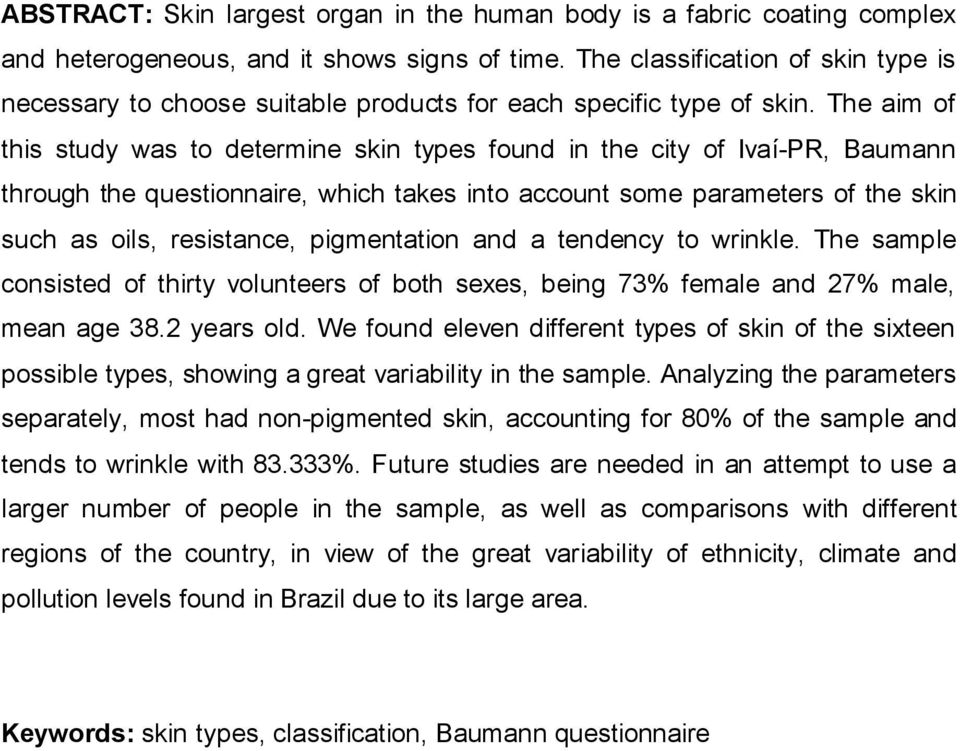 The aim of this study was to determine skin types found in the city of Ivaí-PR, Baumann through the questionnaire, which takes into account some parameters of the skin such as oils, resistance,