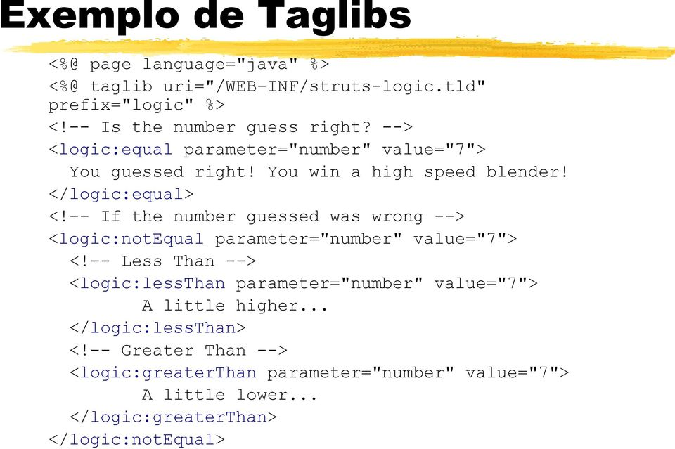 "-- If the number guessed was wrong --> <logic:notequal parameter=""number"" value=""7""> <!"