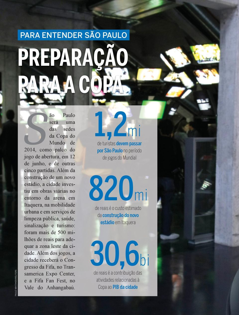 mais de 500 milhões de reais para adequar a zona leste da cidade. Além dos jogos, a cidade receberá o Congresso da Fifa, no Transamerica Expo Center, e a Fifa Fan Fest, no Vale do Anhangabaú.