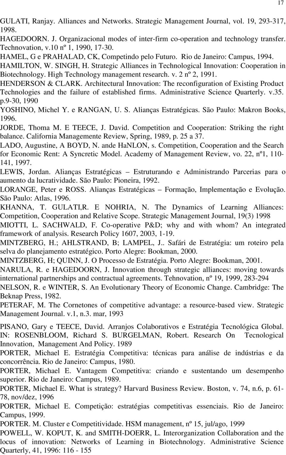 Strategic Alliances in Technological Innovation: Cooperation in Biotechnology. High Technology management research. v. 2 nº 2, 1991. HENDERSON & CLARK.