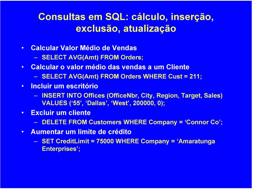 INTO Offices (OfficeNbr, City, Region, Target, Sales) VALUES ( 55, Dallas, West, 200000, 0); Excluir um cliente DELETE FROM