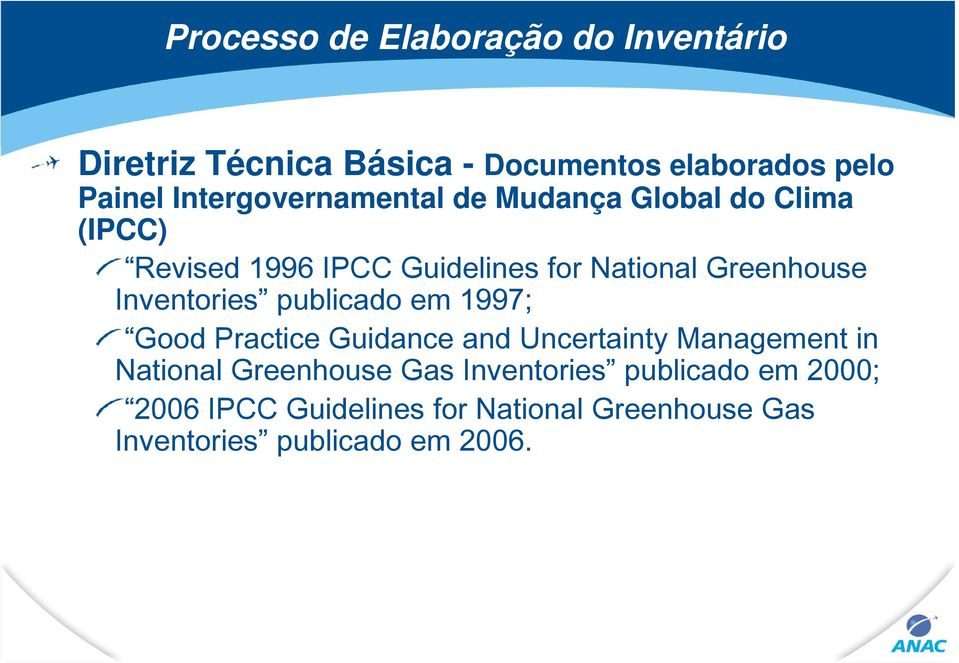 Inventories publicado em 1997; Good Practice Guidance and Uncertainty t Management in National Greenhouse