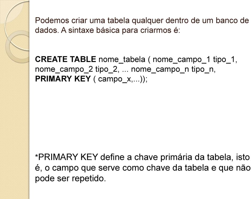 nome_campo_2 tipo_2,... nome_campo_n tipo_n, PRIMARY KEY ( campo_x,.