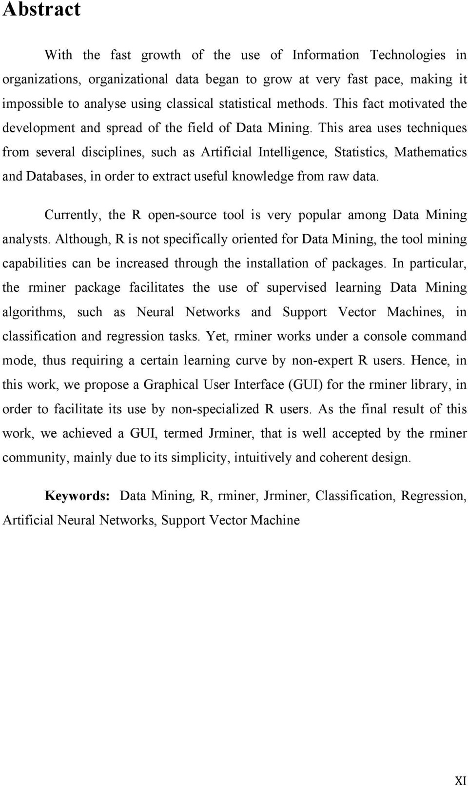 This area uses techniques from several disciplines, such as Artificial Intelligence, Statistics, Mathematics and Databases, in order to extract useful knowledge from raw data.