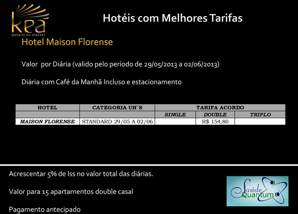 SINGLE DOUBLE TRIPLO MAISON FLORENSE STANDARD 29/05 A 02/06 R$ 154,80 Acrescentar 5% de