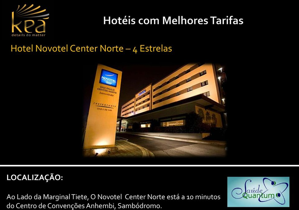O Novotel Center Norte está a 10 minutos
