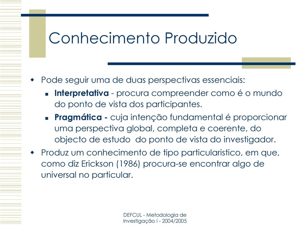 Pragmática - cuja intenção fundamental é proporcionar uma perspectiva global, completa e coerente, do objecto de