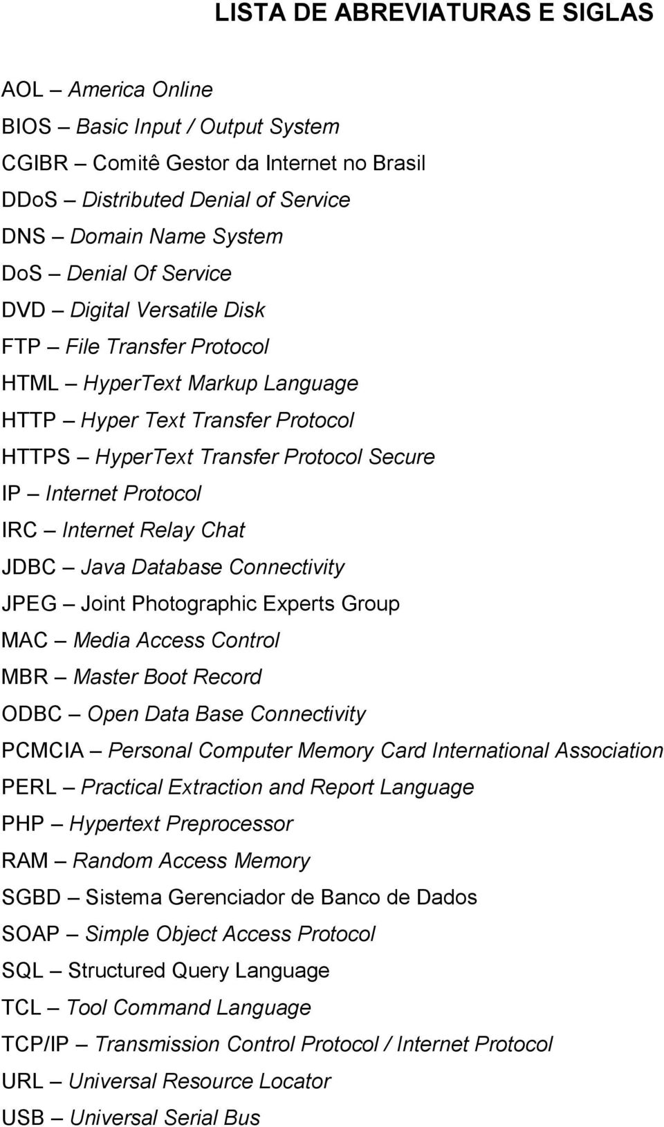 Internet Relay Chat JDBC Java Database Connectivity JPEG Joint Photographic Experts Group MAC Media Access Control MBR Master Boot Record ODBC Open Data Base Connectivity PCMCIA Personal Computer