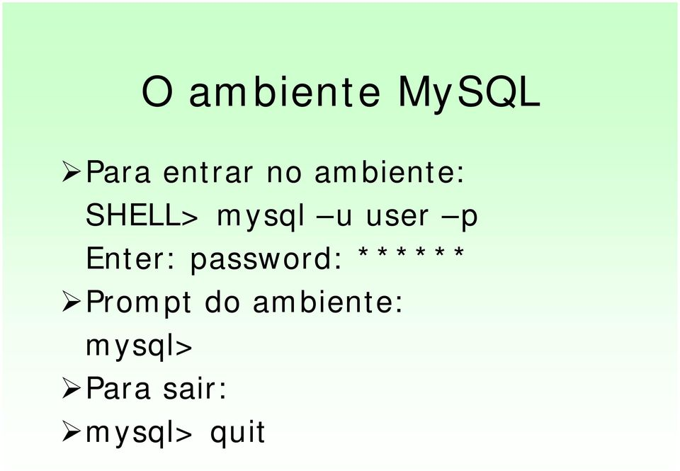 mysql u user p Enter: password: