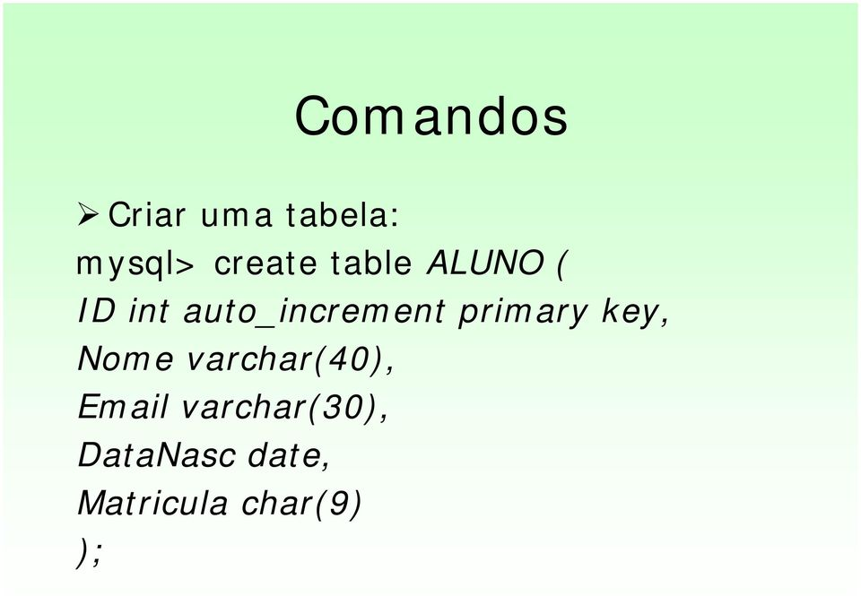 ALUNO ( ID int auto_increment primary