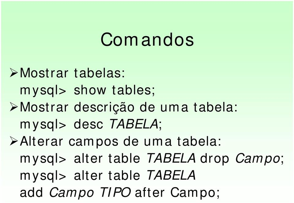 Alterar campos de uma tabela: mysql> alter table
