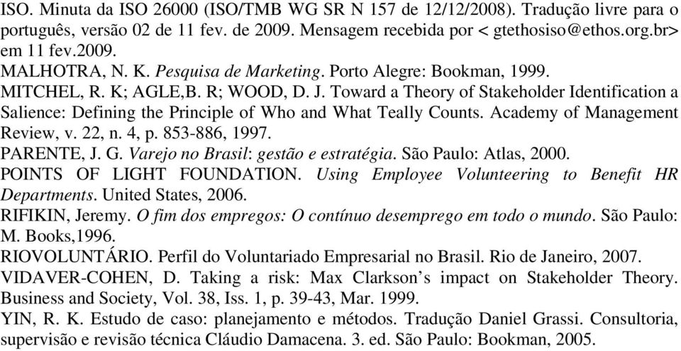 Toward a Theory of Stakeholder Identification a Salience: Defining the Principle of Who and What Teally Counts. Academy of Management Review, v. 22, n. 4, p. 853-886, 1997. PARENTE, J. G.