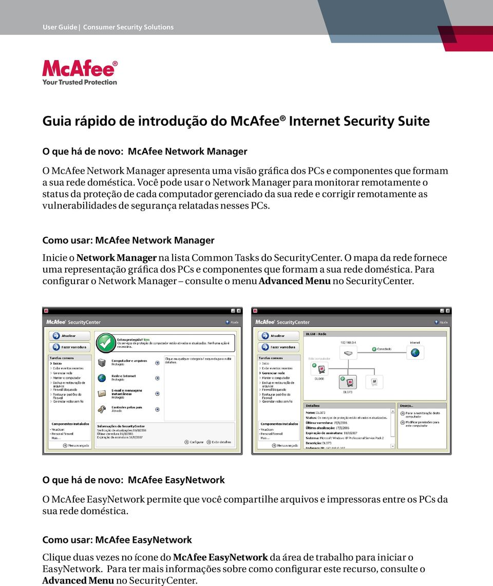 Como usar: McAfee Network Manager Inicie o Network Manager na lista Common Tasks do SecurityCenter.