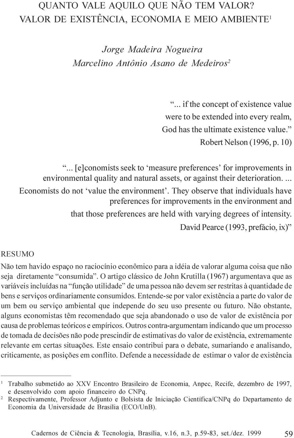 ultimate existence value Robert Nelson (1996, p 10) [e]conomists seek to measure preferences for improvements in environmental quality and natural assets, or against their deterioration Economists do