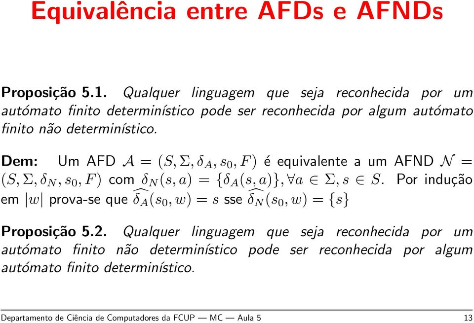 Dem: Um AFD A = (S, Σ, δ A, s 0, F ) é equivalente a um AFND N = (S, Σ, δ N, s 0, F ) com δ N (s, a) = {δ A (s, a)}, a Σ, s S.